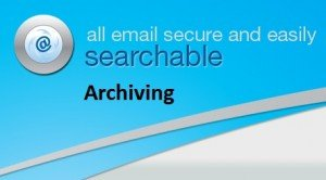 Email Archiving has become an important issue in most organisations. Any business where email is a critical business tool needs a central repository of all email communications across the business. The service is not about storing old emails but about making them useful and available. There are three crucial problems solved by using our email archiving service. Reduce the cost of producing emails in court (electronic discovery) dramatically. Provide all users with a disaster recovery option, available anywhere and anytime, seamlessly. No more email downtime. Make use of your unlimited historical data by making it available and searchable, all accessible without leaving your email client.  This service pays for itself on point one, again on point two and yet again on point three.